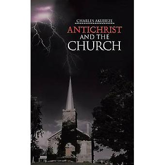 Antichrist and the Church by Akujieze & Charles