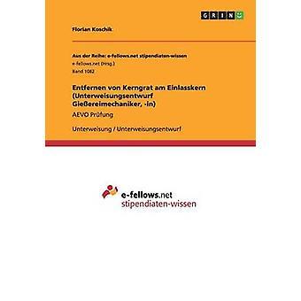 Entfernen von Kerngrat bin Einlasskern Unterweisungsentwurf Gieereimechaniker in Koschik & Florian