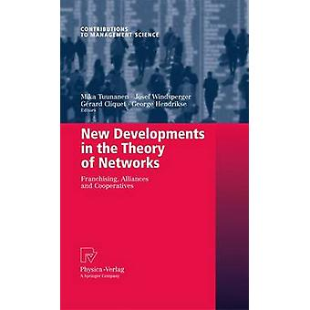 New Developments in the Theory of Networks  Franchising Alliances and Cooperatives by Tuunanen & Mika