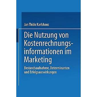 Die Nutzung von Kostenrechnungsinformationen im Marketing Bestandsaufnahme Determinanten und Erfolgsauswirkungen av Karlshaus & Jan Thido