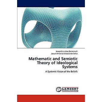 Mathematic and Semiotic Theory of Ideological Systems by UsoDomenech JosepLluis