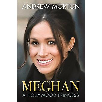 Meghan - A Hollywood Princess by Andrew Morton - 9781782439615 Book