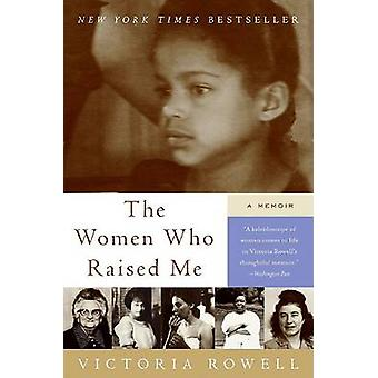 The Women Who Raised Me - A Memoir by Victoria Rowell - 9780061246609