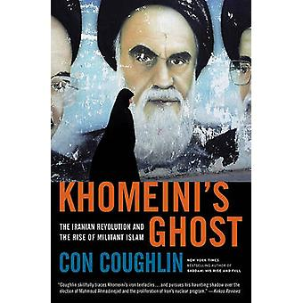 Khomeini's Ghost - The Iranian Revolution and the Rise of Militant Isl