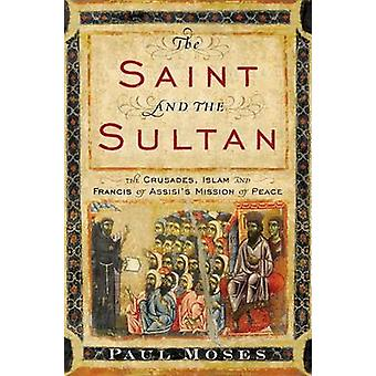 The Saint and the Sultan - The Crusades - Islam - and Francis of Assis