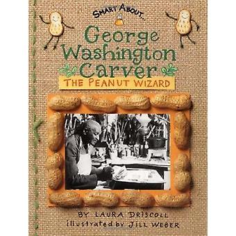 George Washington Carver - The Peanut Wizard (Smart about Scientists)