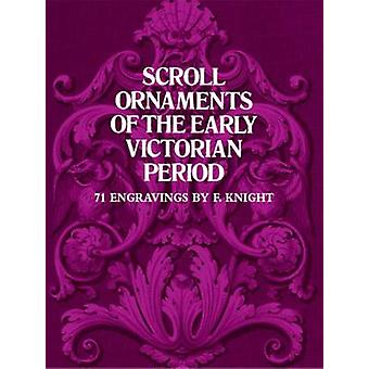 Scroll Ornaments of the Early Victorian Period (New edition) by F. Kn