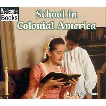 School in Colonial America by Mark Thomas - 9780516234946 Book
