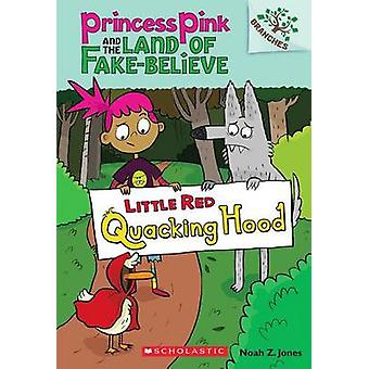 Little Red Quacking Hood - A Branches Book (Princess Pink and the Land