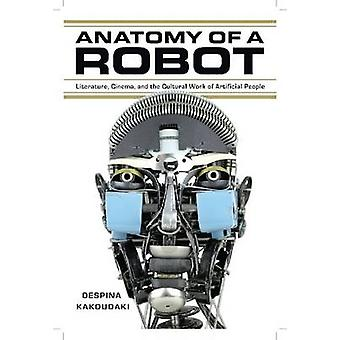 Anatomy of a Robot - Literature - Cinema - and the Cultural Work of Ar