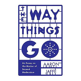 The Way Things Go - An Essay on the Matter of Second Modernism by Aaro