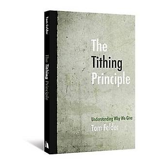 The Tithing Principle - Understanding Why We Give by Tom Felder - 9780