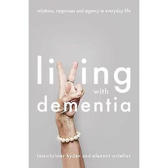 Living With Dementia - Relations - Responses and Agency in Everyday Li