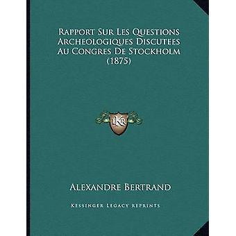 Rapport Sur Les Questions Archeologiques Discutees Au Congres de Stoc