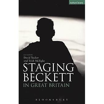 Staging Beckett in Great Britain by David Tucker - 9781474240161 Book