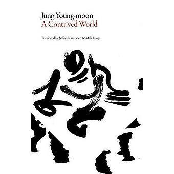 A Contrived World by Jung Young-Moon - Yong-Mun Chong - Jeffrey Karvo