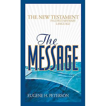 The Message - The New Testament in Contemporary Language by Eugene H.