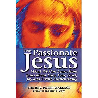 Passionate Jesus - What We Can Learn from Jesus About Love - Fear - Gr