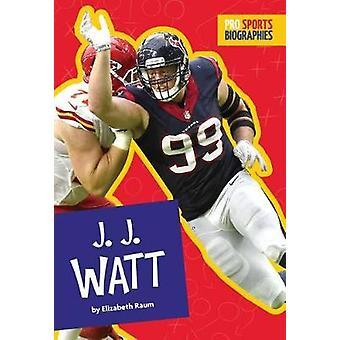 J.J. Watt by Elizabeth Raum - 9781681521671 Book