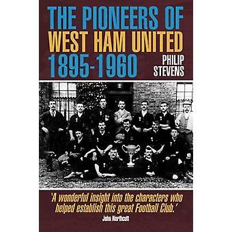 The Pioneers of West Ham United 1895-1960 by Philip Stevens - 9781780
