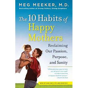 The 10 Habits of Happy Mothers - Reclaiming Our Passions - Purpose - a