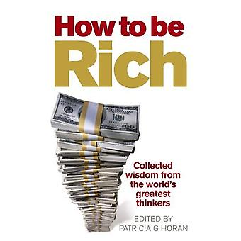 How to be Rich: Collected Wisdom from the World's Greatest Thinkers