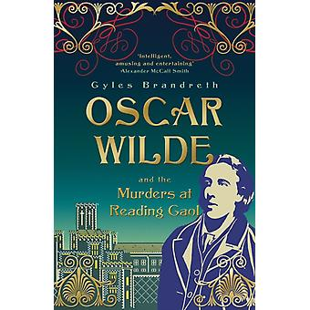 Oscar Wilde and the Murders at Reading Gaol: Oscar Wilde Mystery: 6 (Paperback) by Brandreth Gyles