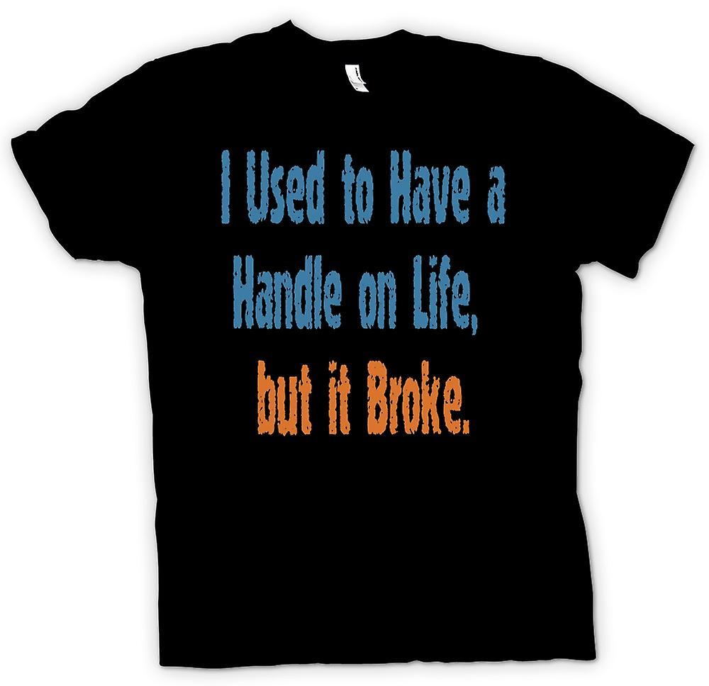 Mens T-shirt - I used to have a handle on life, but it broke