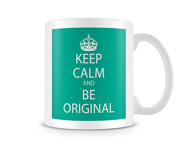 Keep Calm And Be Original Printed Mug