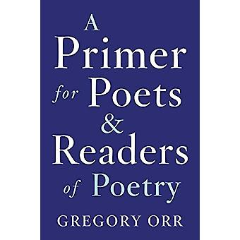 A Primer for Poets and Readers of Poetry by Gregory Orr - 97803932539