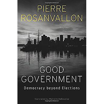 Good Government - Democracy Beyond Elections by Pierre Rosanvallon - 9