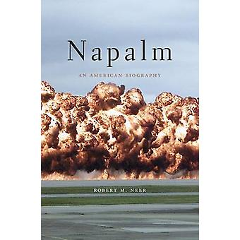 Napalm - An American Biography by Robert M. Neer - 9780674088085 Book
