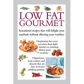 Low Fat Gourmet - Sensational Recipes That Will Delight Your Tastebuds