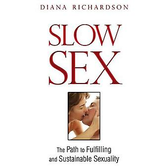 Slow Sex - The Path to Fulfilling and Sustainable Sexuality by Diana R