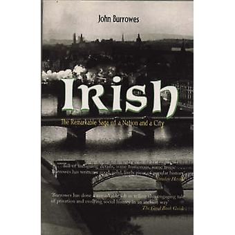Irish - The Remarkable Saga of a Nation and a City by John Burrowes -