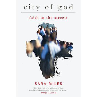 City of God - Faith in the streets by Sara Miles - 9781848256217 Book