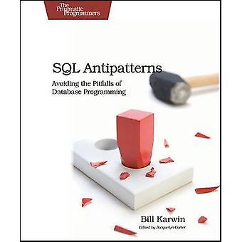 SQL Antipatterns - Avoiding the Pitfalls of Database Programming by Bi