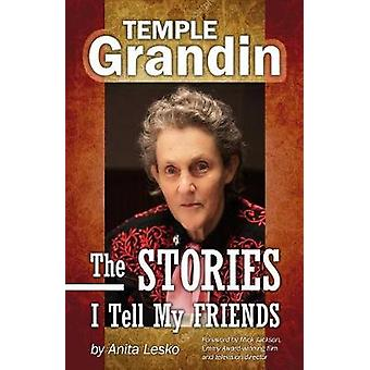 Temple Grandin - The Stories I Tell My Friends by Anita Lesko - 978194