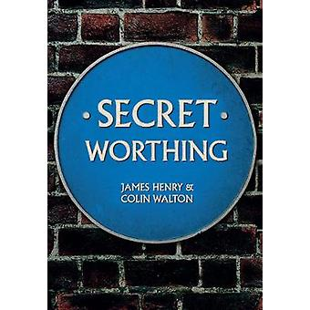 Secret Worthing by James Henry - Colin Walton - 9781445651408 Book