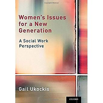 Women's Issues for a New Generation: A Social Work Perspective