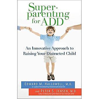 Superparenting pour ajouter: une approche innovante pour élever votre enfant distrait