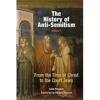 The History of Anti-semitism: v. 1: From the Time of Christ to the Court Jews