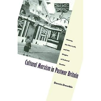 Cultural Marxism in Post War Britain: History, the New Left and the Origins of Cultural Studies (Post-Contemporary Interventions)