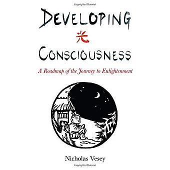 Développer la conscience: Une feuille de route du voyage vers l'illumination