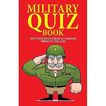Military Quiz Book: Test Your Knowledge of Warfare Through the Ages