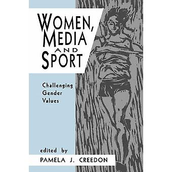 Women Media and Sport Challenging Gender Values by Creedon & Pamela J.