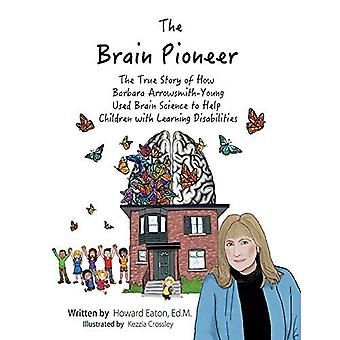 The Brain Pioneer: The True Story of How Barbara Arrowsmith-Young Used Brain Science to Help C