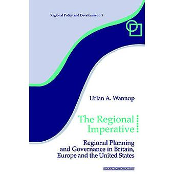 The Regional Imperative Regional Planning and Governance in Britain Europe and the United States by Wannop & Urlan