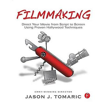 Filmmaking  Direct Your Movie from Script to Screen Using Proven Hollywood Techniques by Tomaric & Jason
