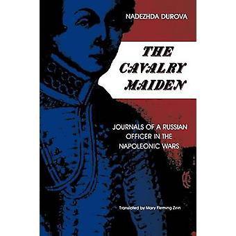 The Cavalry Maiden Journals of a Russian Officer in the Napoleonic Wars by Zirin & Mary Fleming